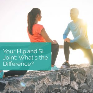 Read more about the article Your Hip and SI Joint: What's the Difference?